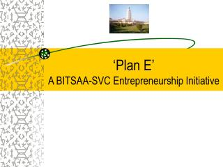 'Plan E' A BITSAA-SVC Entrepreneurship Initiative