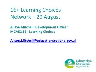 16+ Learning Choices Network – 29 August Alison Mitchell, Development Officer