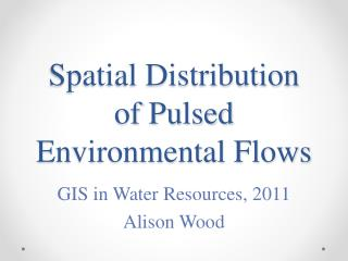 Spatial Distribution  of Pulsed Environmental Flows