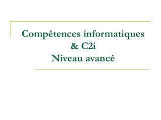 Comp�tences informatiques & C2i Niveau avanc�
