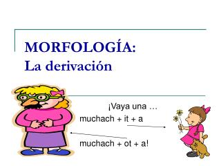 MORFOLOG A:   La derivaci n
