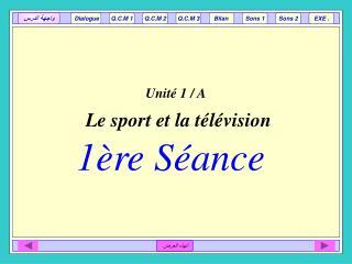 Unité 1 / A Le sport et la télévision 1ère Séance