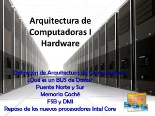 Arquitectura de Computadoras I Hardware