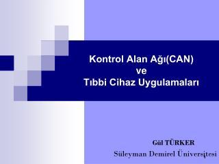Kontrol Alan Ağı(CAN)  ve  Tıbbi Cihaz Uygulamaları