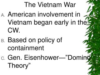 The Vietnam War American involvement in Vietnam began early in the CW.