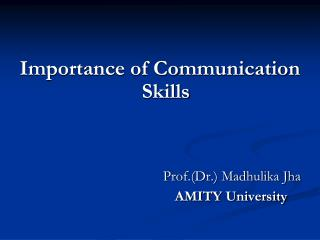 Importance of Communication Skills Prof.(Dr.) Madhulika Jha