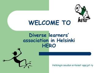 WELCOME TO  Diverse learners' association in Helsinki HERO