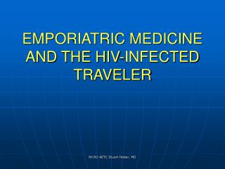EMPORIATRIC MEDICINE AND THE HIV-INFECTED TRAVELER