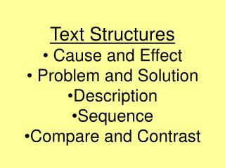 Text Structures  Cause and Effect  Problem and Solution Description Sequence Compare and Contrast