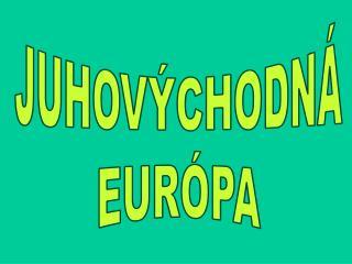 JUHOVÝCHODNÁ EURÓPA