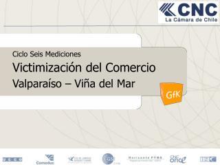 Ciclo Seis Mediciones Victimización del Comercio Valparaíso – Viña del Mar