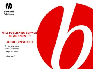 WILL PUBLISHING SURVIVE AS WE KNOW IT? CARDIFF UNIVERSITY
