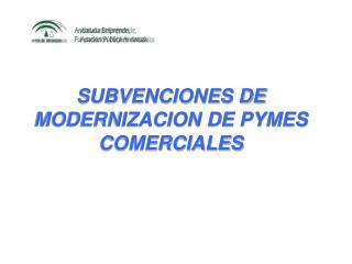 SUBVENCIONES DE MODERNIZACION DE PYMES COMERCIALES