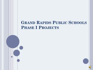 Grand Rapids Public Schools Phase I Projects