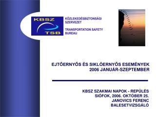 KBSZ SZAKMAI NAPOK - REP�L�S SI�FOK, 2006. OKT�BER 25. JANOVICS FERENC BALESETVIZSG�L�