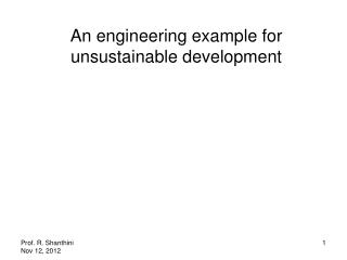 An engineering example for unsustainable development