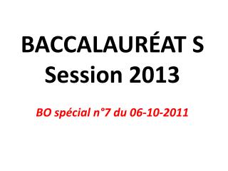 BACCALAUR�AT S Session 2013 BO sp�cial n�7 du 06-10-2011
