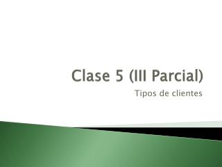 Clase 5  (III  Parcial )