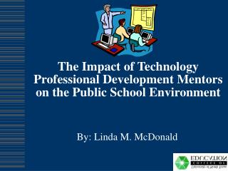 The Impact of Technology Professional Development Mentors on the Public School Environment