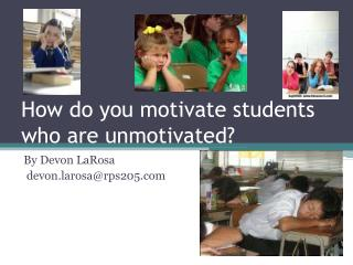 How do you motivate students who are unmotivated?