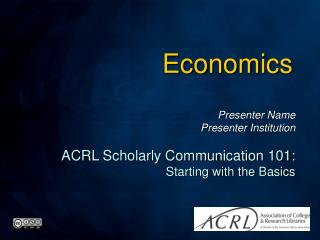 Presenter Name Presenter Institution ACRL Scholarly Communication 101:  Starting with the Basics
