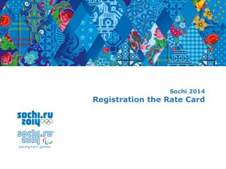 Sochi 2014 Registration the Rate Card
