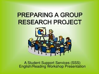 PREPARING A GROUP RESEARCH PROJECT