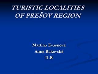 TURISTIC LOCALITIES OF PREŠOV REGION