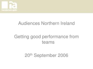 Audiences Northern Ireland Getting good performance from teams 20 th  September 2006