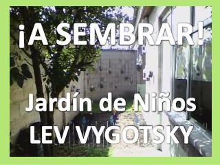 ¡A SEMBRAR! Jardín de Niños LEV VYGOTSKY
