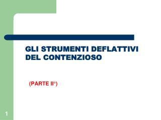 GLI STRUMENTI DEFLATTIVI DEL CONTENZIOSO (PARTE  II° )