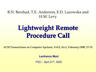 B.N. Bershad, T.E. Anderson, E.D. Lazowska and H.M. Levy  Lightweight Remote Procedure Call  ACM Transactions on Compute