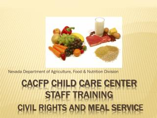 CACFP  Child Care Center  STAFF Training Civil Rights and Meal servic e