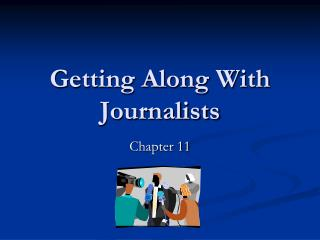 Getting Along With Journalists
