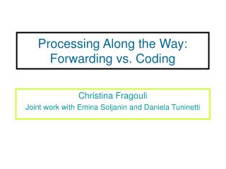 Processing Along the Way: Forwarding vs. Coding