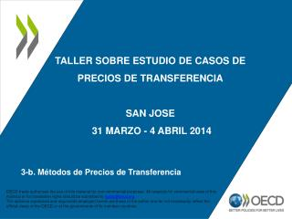 Taller sobre ESTUDIO  DE CASOS DE PRECIOS DE TRANSFERENCIA SAN JOSE  31 MARZO - 4 ABRIL 2014