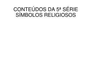 CONTEÚDOS DA 5ª SÉRIE SÍMBOLOS RELIGIOSOS