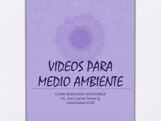 VIDEOS PARA MEDIO AMBIENTE