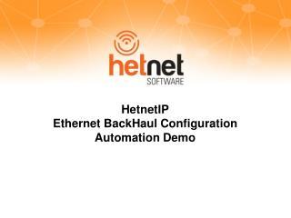 HetnetIP Ethernet  BackHaul C onfiguration Automation Demo