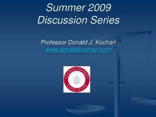 Summer 2009 Discussion Series  Professor Donald J. Kochan donaldjkochan