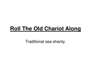 Roll The Old Chariot Along