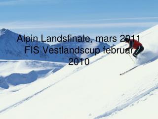 Alpin Landsfinale, mars 2011 FIS Vestlandscup februar 2010