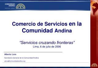 Alberto Lora Secretar�a General de la Comunidad Andina alora@comunidadandina