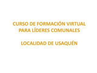 CURSO DE FORMACI�N VIRTUAL PARA L�DERES COMUNALES LOCALIDAD DE USAQU�N