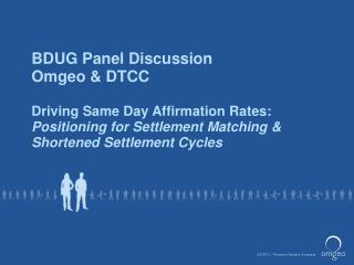 BDUG Panel Discussion Omgeo & DTCC Driving Same Day Affirmation Rates: