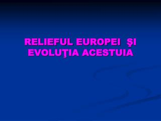 RELIEFUL  EUROPEI  Ş I   EVOLUŢIA ACESTUIA