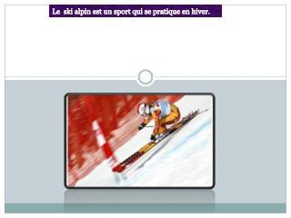 Le  ski alpin est un sport qui se pratique en hiver.