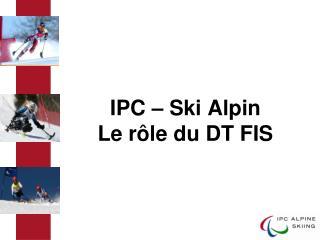 IPC – Ski Alpin Le rôle du DT FIS