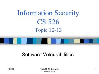 Information Security  CS 526 Topic 12-13