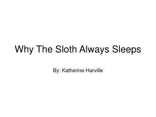 Why The Sloth Always Sleeps